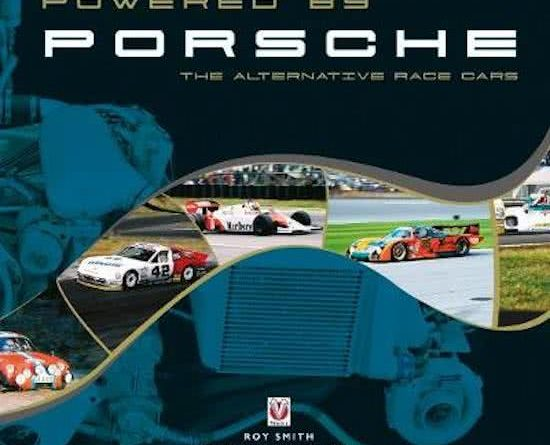 Powered by Porsche - the alternative race cars - Roy Smith