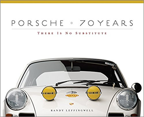 Porsche 70 years There is no substitute Randy Leffingwel