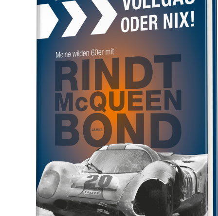 Vollgas oder Nix ! Meine wilden 60er mit Rindt, McQueen and James Bond